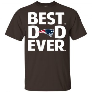 New England Patriots Best Dad Ever T-Shirts, Hoodie, Tank Apparel