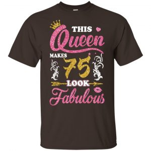 This Queen Makes 75 Look Fabulous 75th Birthday T-Shirts. Hoodie, Tank Apparel
