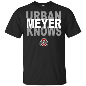 Ohio State Buckeyes: Urban Meyer Knows T-Shirts, Hoodie, Tank