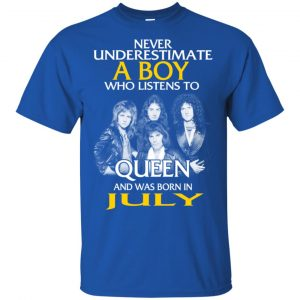 A Boy Who Listens To Queen And Was Born In July T-Shirts, Hoodie, Tank