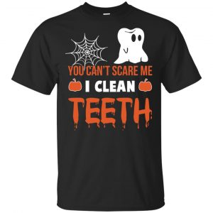 You Can't Scare Me I Clean Teeth Dentist Halloween T-Shirts, Hoodie, Tank Apparel