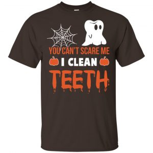 You Can't Scare Me I Clean Teeth Dentist Halloween T-Shirts, Hoodie, Tank