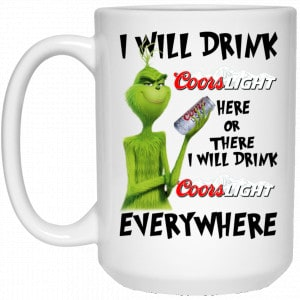 The Grinch: I Will Drink Coors Light Here Or There I Will Drink Coors Light Everywhere Mug Coffee Mugs