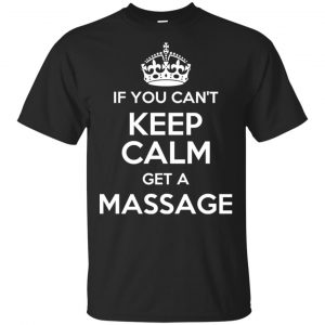 If You Can't Keep Calm Get A Massage T-Shirts, Hoodie, Tank