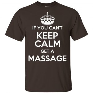 If You Can't Keep Calm Get A Massage T-Shirts, Hoodie, Tank Apparel
