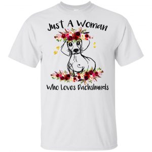 Just A Woman Who Loves Dachshunds T-Shirts, Hoodie, Tank Apparel