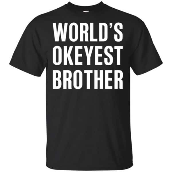 World's Okayest Brother Gift For Brother T-Shirts, Hoodie, Tank Apparel