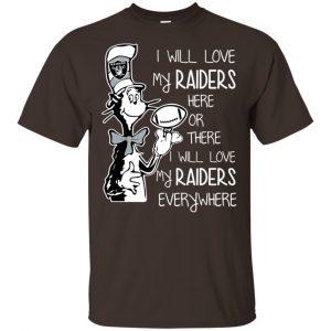 Oakland Raiders: I Will Love My Raiders Here Or There I Will Love My Raiders Everywhere T-Shirts, Hoodie, Tank