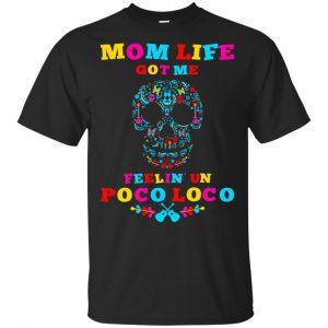 Mom Life Got Me Felling Un Poco Loco T-Shirts, Hoodie, Tank Apparel