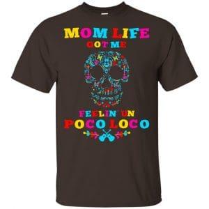 Mom Life Got Me Felling Un Poco Loco T-Shirts, Hoodie, Tank Apparel 2