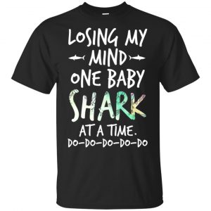 Losing My Mind One Baby Shark At A Time Do Do Do Do Do T-Shirts, Hoodie, Tank