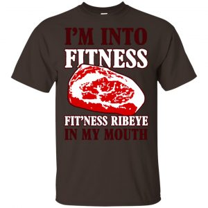 I'm Into Fitness Fit'ness Ribeye In My Mouth T-Shirts, Hoodie, Tank