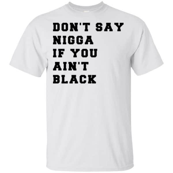 Don't Say Nigga If You Ain't Black T-Shirts, Hoodie, Tank Apparel 4