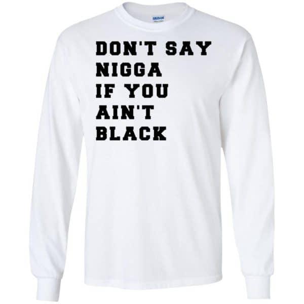 Don't Say Nigga If You Ain't Black T-Shirts, Hoodie, Tank Apparel 7