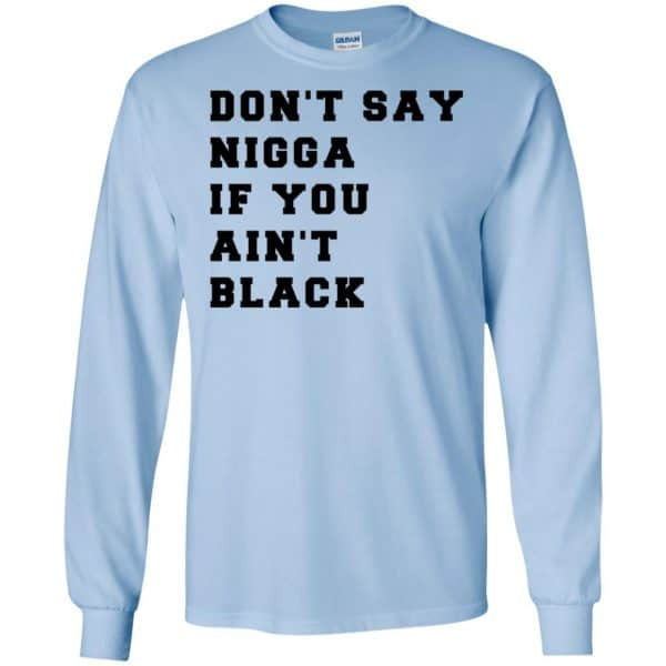 Don't Say Nigga If You Ain't Black T-Shirts, Hoodie, Tank Apparel 8