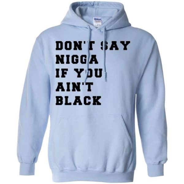 Don't Say Nigga If You Ain't Black T-Shirts, Hoodie, Tank Apparel 11