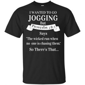 I Wanted To Go Jogging But Proverbs 28:1 Says T-Shirts, Hoodie, Tank Apparel