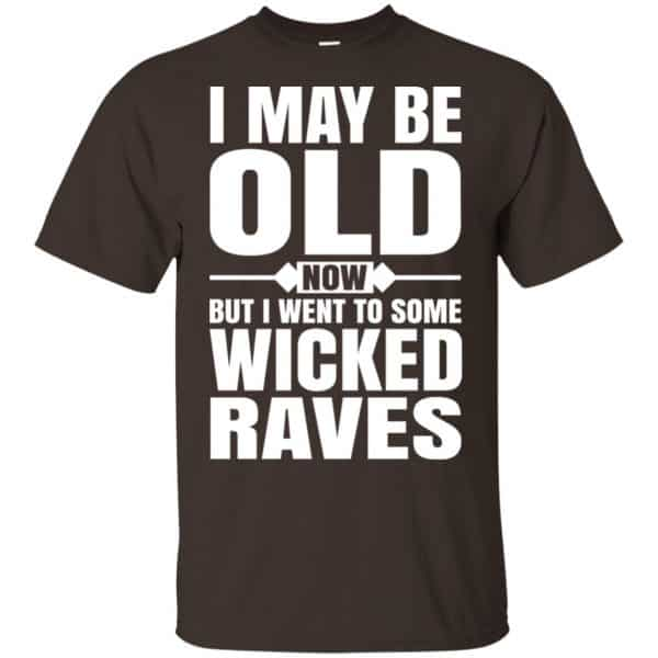 I May Be Old Now But I Went To Some Wicked Raves T-Shirts, Hoodie, Tank Apparel 4