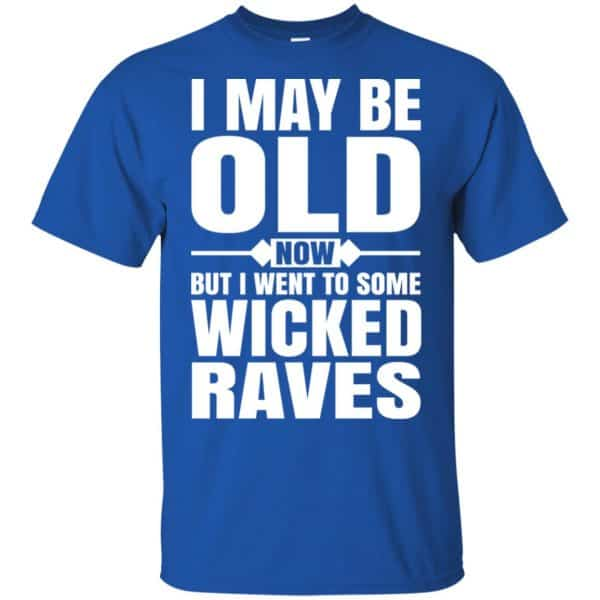 I May Be Old Now But I Went To Some Wicked Raves T-Shirts, Hoodie, Tank Apparel 5