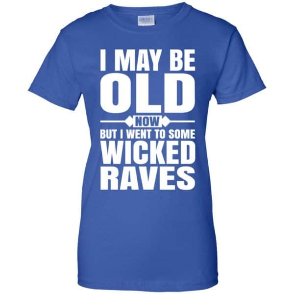 I May Be Old Now But I Went To Some Wicked Raves T-Shirts, Hoodie, Tank Apparel 14