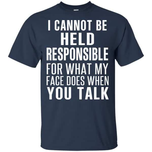 I Can Not Be Held Responsible For What My Face Does When You Talk T-Shirts, Hoodie, Tank Apparel 6