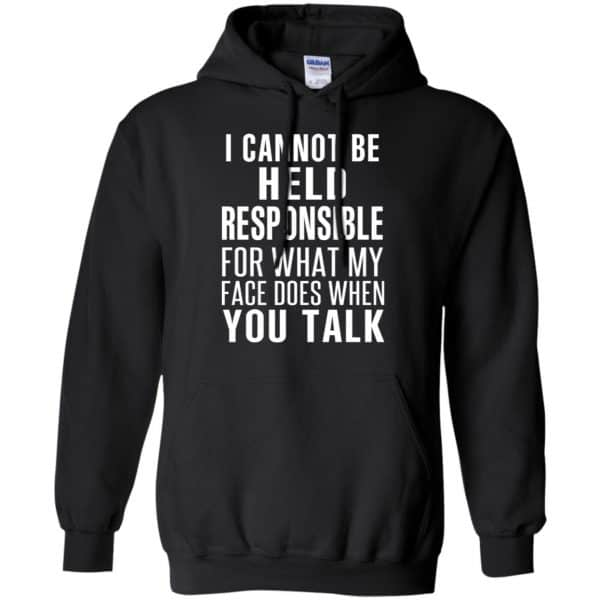 I Can Not Be Held Responsible For What My Face Does When You Talk T-Shirts, Hoodie, Tank Apparel 7