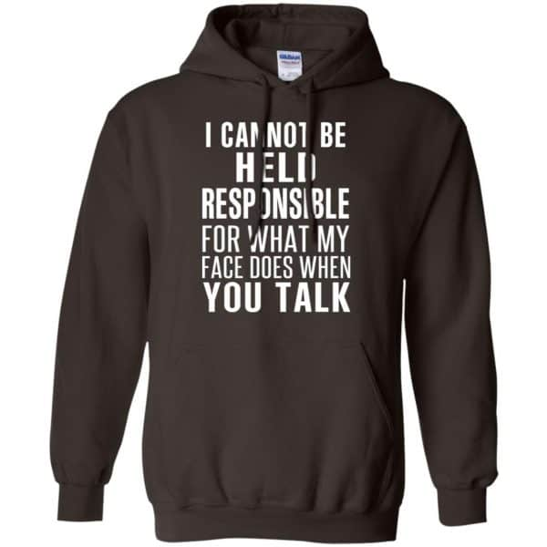 I Can Not Be Held Responsible For What My Face Does When You Talk T-Shirts, Hoodie, Tank Apparel 9