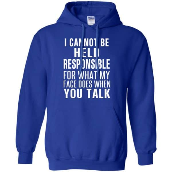 I Can Not Be Held Responsible For What My Face Does When You Talk T-Shirts, Hoodie, Tank Apparel 10