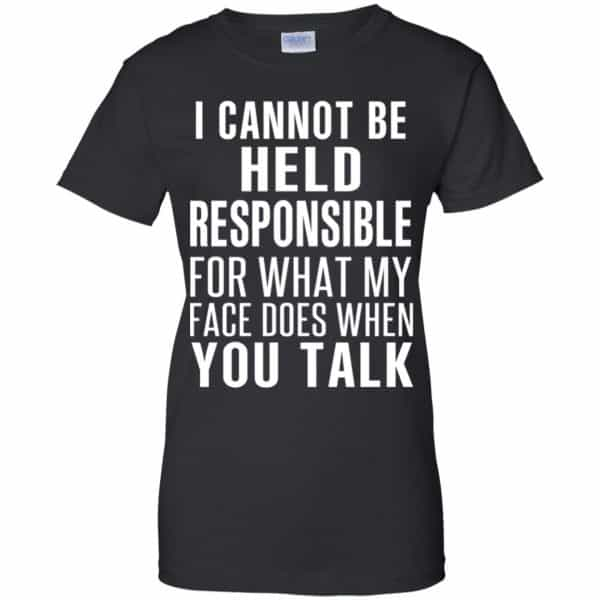 I Can Not Be Held Responsible For What My Face Does When You Talk T-Shirts, Hoodie, Tank Apparel 11