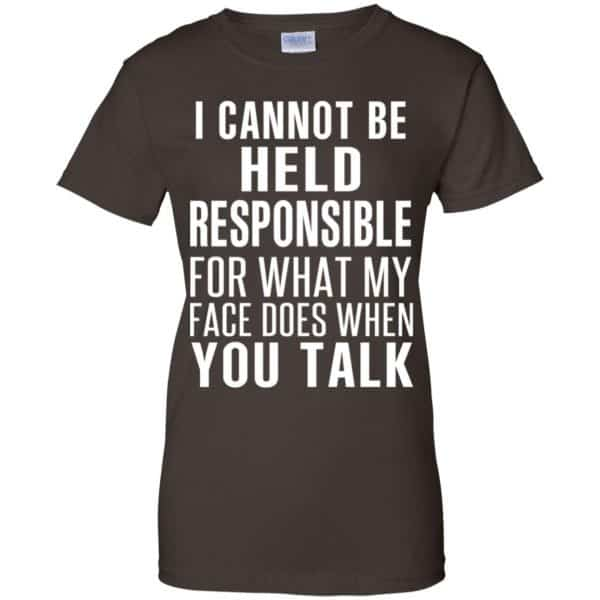 I Can Not Be Held Responsible For What My Face Does When You Talk T-Shirts, Hoodie, Tank Apparel 12