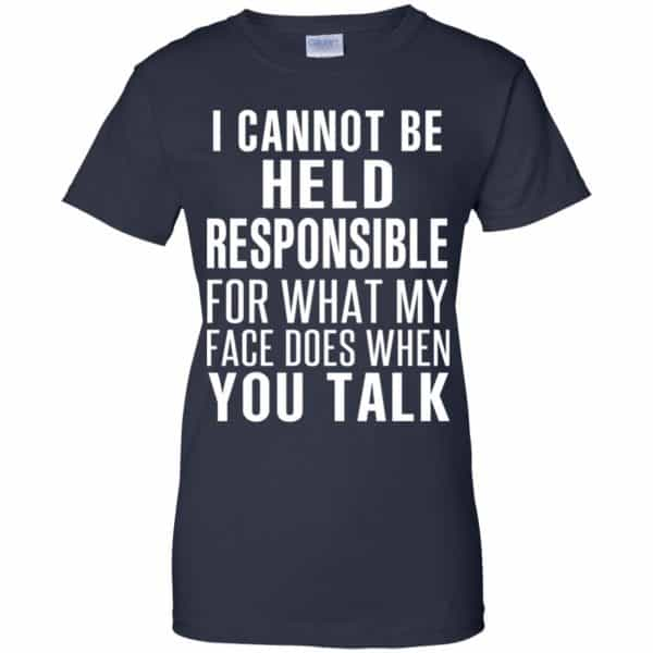 I Can Not Be Held Responsible For What My Face Does When You Talk T-Shirts, Hoodie, Tank Apparel 13