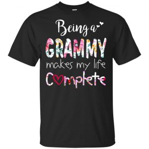 Being A Grammy Makes My Life Complete Mother's Day T-Shirts, Hoodie, Tank Apparel