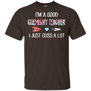I'm A Good Chemistry Teacher I Just Cuss A Lot T-Shirts, Hoodie, Tank Apparel 2