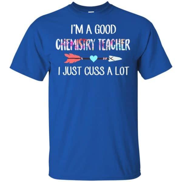 I'm A Good Chemistry Teacher I Just Cuss A Lot T-Shirts, Hoodie, Tank Apparel 5