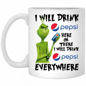 The Grinch: I Will Drink Pepsi Here Or There I Will Drink Pepsi Everywhere Mug Coffee Mugs