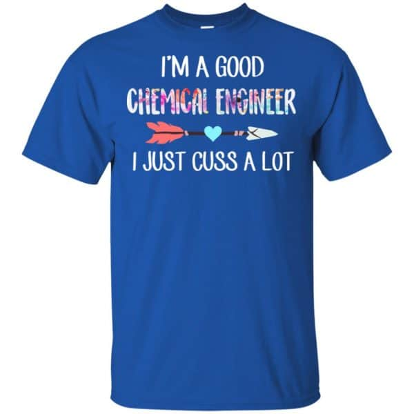 I'm A Good Chemical Engineer I Just Cuss A Lot T-Shirts, Hoodie, Tank Apparel 5