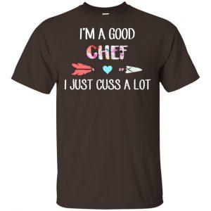 I'm A Good Chef I Just Cuss A Lot T-Shirts, Hoodie, Tank Apparel 2