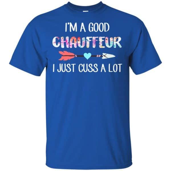 I'm A Good Chauffeur I Just Cuss A Lot T-Shirts, Hoodie, Tank Apparel 5