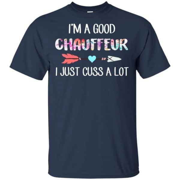 I'm A Good Chauffeur I Just Cuss A Lot T-Shirts, Hoodie, Tank Apparel 6