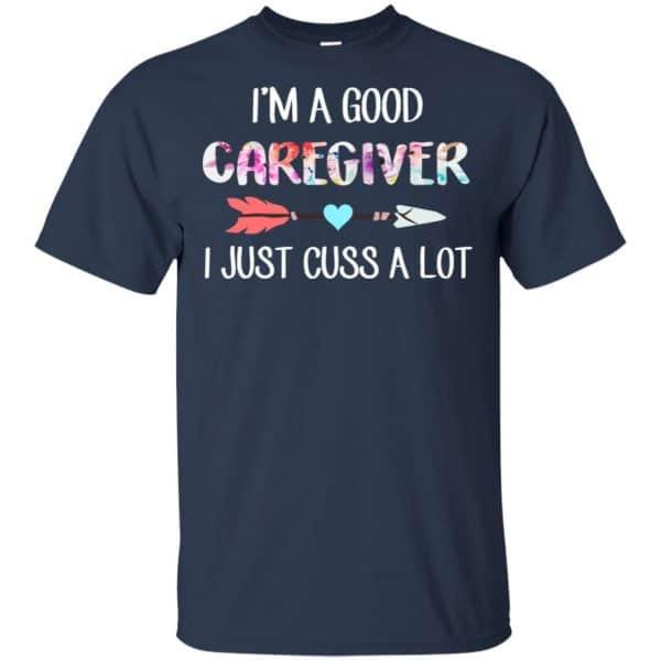 I'm A Good Caregiver I Just Cuss A Lot T-Shirts, Hoodie, Tank Apparel 6
