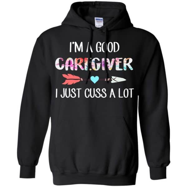 I'm A Good Caregiver I Just Cuss A Lot T-Shirts, Hoodie, Tank Apparel 7