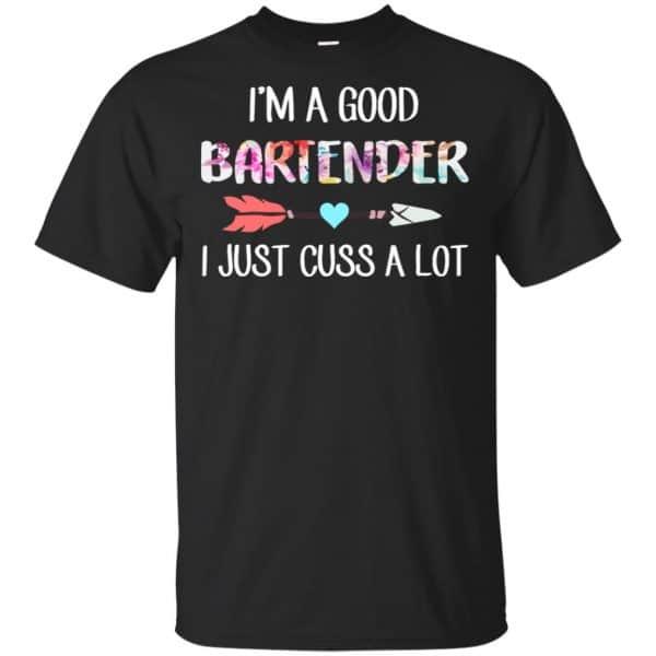 I'm A Good Bartender I Just Cuss A Lot T-Shirts, Hoodie, Tank Apparel 3