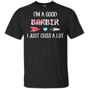 I'm A Good Barber I Just Cuss A Lot T-Shirts, Hoodie, Tank Apparel