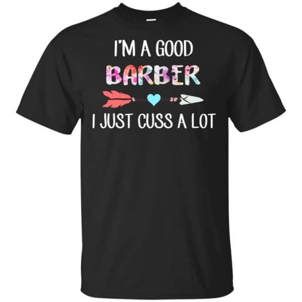 I'm A Good Barber I Just Cuss A Lot T-Shirts, Hoodie, Tank Apparel 3