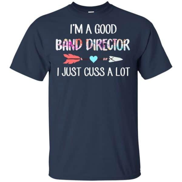 I'm A Good Band Director I Just Cuss A Lot T-Shirts, Hoodie, Tank Apparel 6