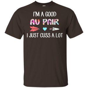 I'm A Good Au Pair I Just Cuss A Lot T-Shirts, Hoodie, Tank Apparel 2