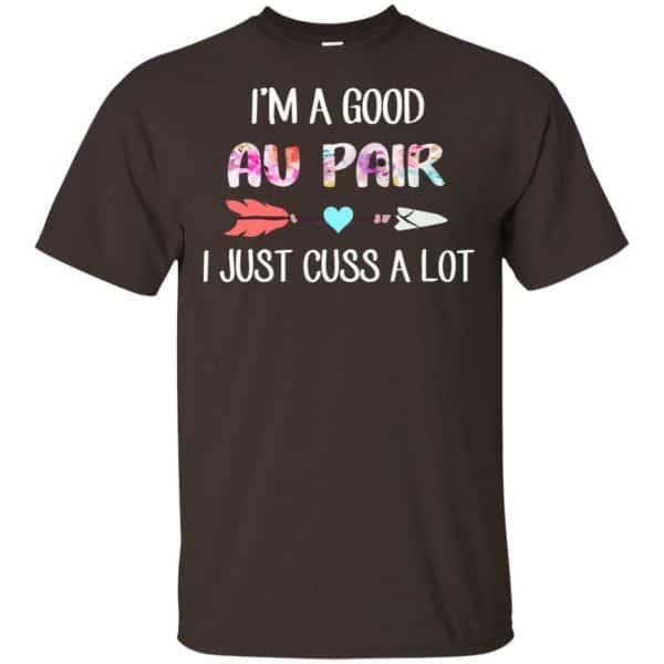 I'm A Good Au Pair I Just Cuss A Lot T-Shirts, Hoodie, Tank Apparel 4