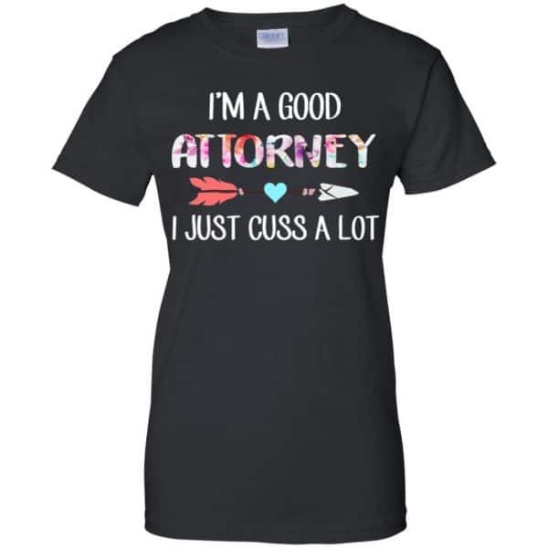 I'm A Good Attorney I Just Cuss A Lot T-Shirts, Hoodie, Tank Apparel 11