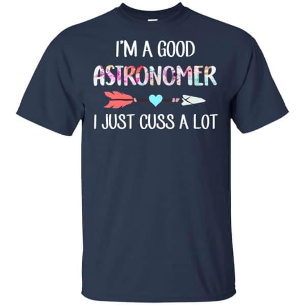 I'm A Good Astronomer I Just Cuss A Lot T-Shirts, Hoodie, Tank Apparel 6