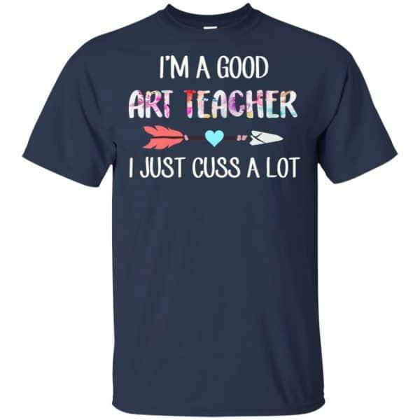 I'm A Good Art Teacher I Just Cuss A Lot T-Shirts, Hoodie, Tank Apparel 6